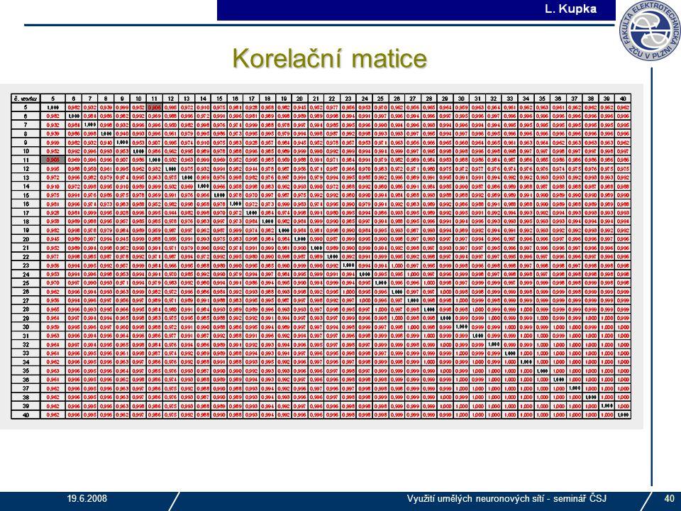 Korelační matice 19.6.2008 Využití umělých neuronových sítí - seminář ČSJ