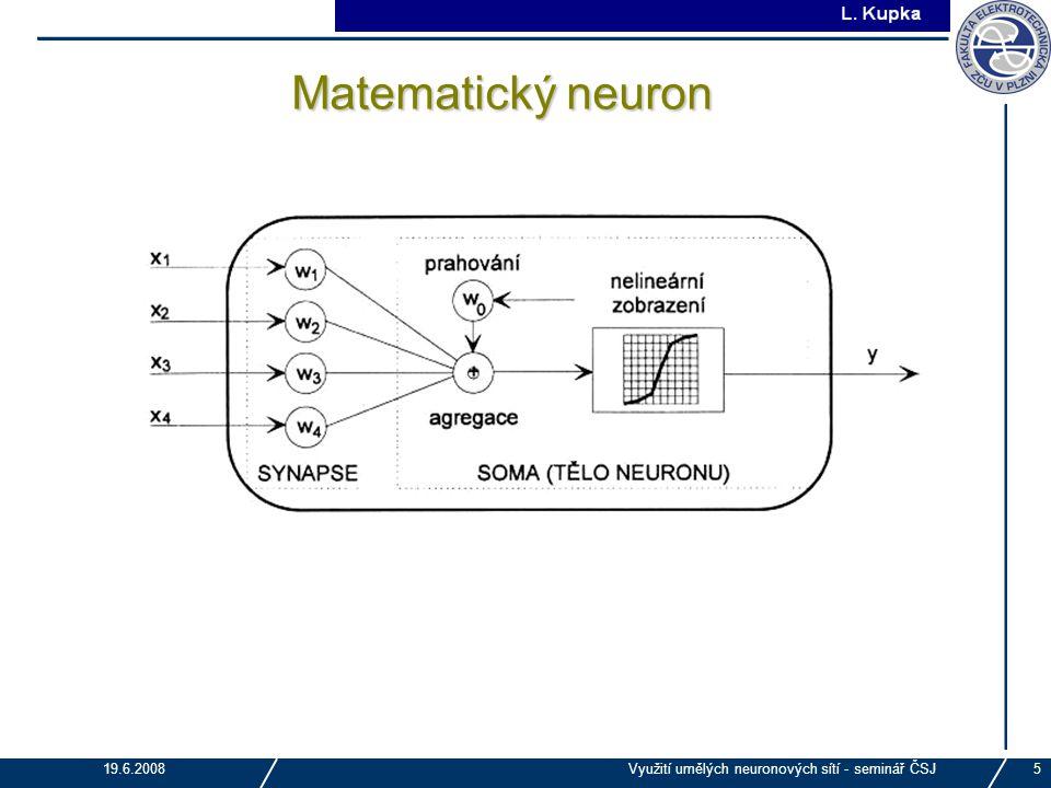 Matematický neuron 19.6.2008 Využití umělých neuronových sítí - seminář ČSJ