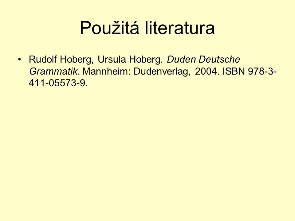 Použitá literatura Rudolf Hoberg, Ursula Hoberg. Duden Deutsche Grammatik.