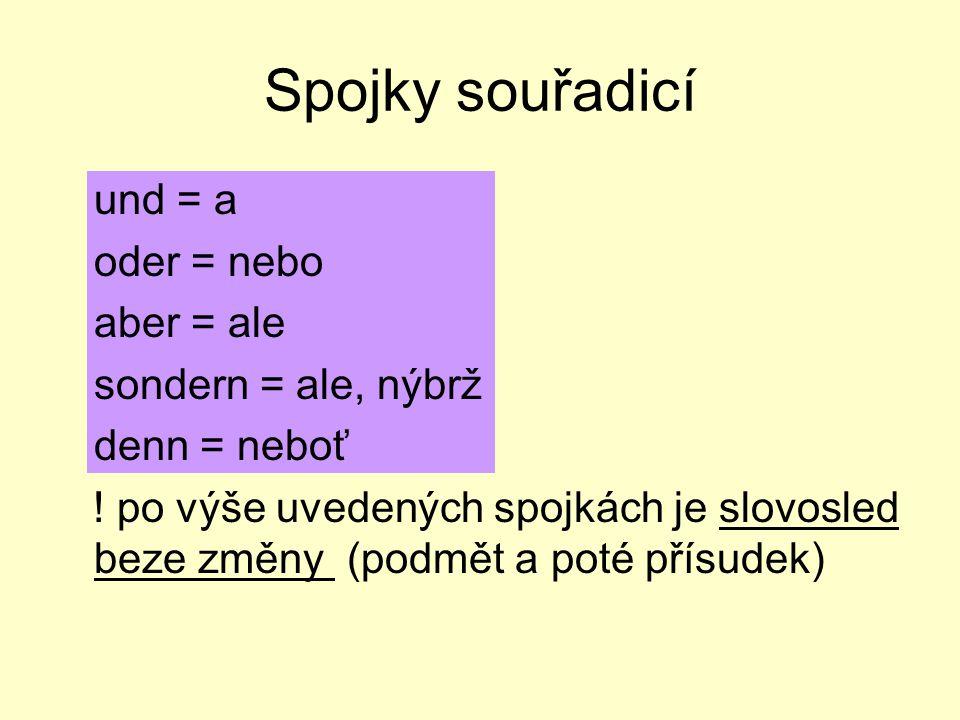 Spojky souřadicí und = a oder = nebo aber = ale sondern = ale, nýbrž