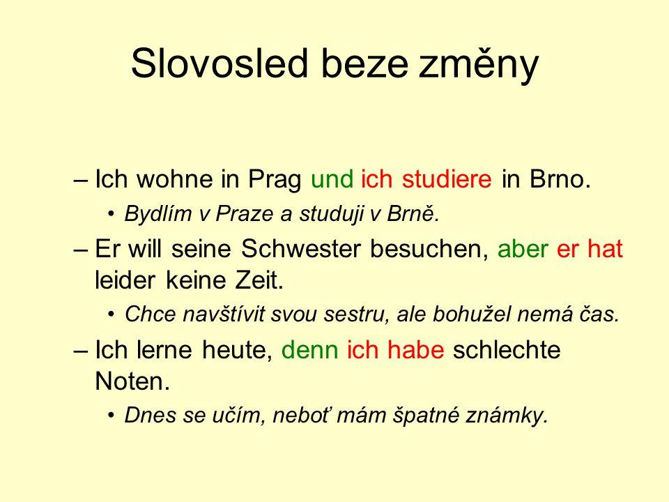 Slovosled beze změny Ich wohne in Prag und ich studiere in Brno.