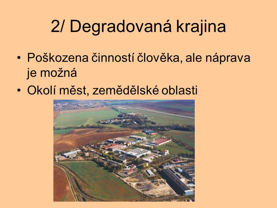 2/ Degradovaná krajina Poškozena činností člověka, ale náprava je možná.