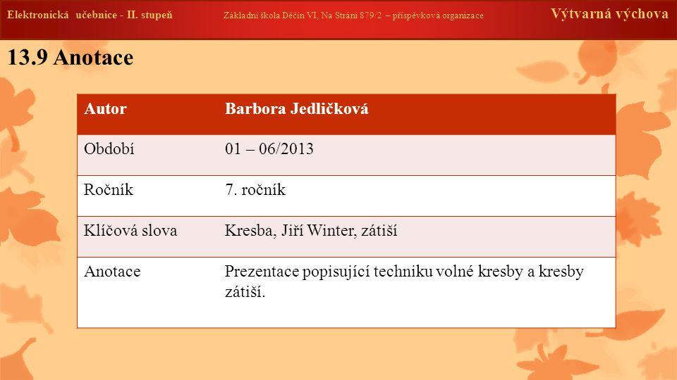 13.9 Anotace Autor Barbora Jedličková Období 01 – 06/2013 Ročník