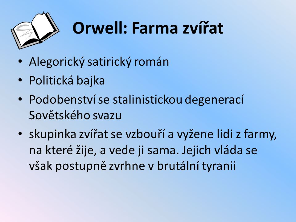 Orwell: Farma zvířat Alegorický satirický román Politická bajka