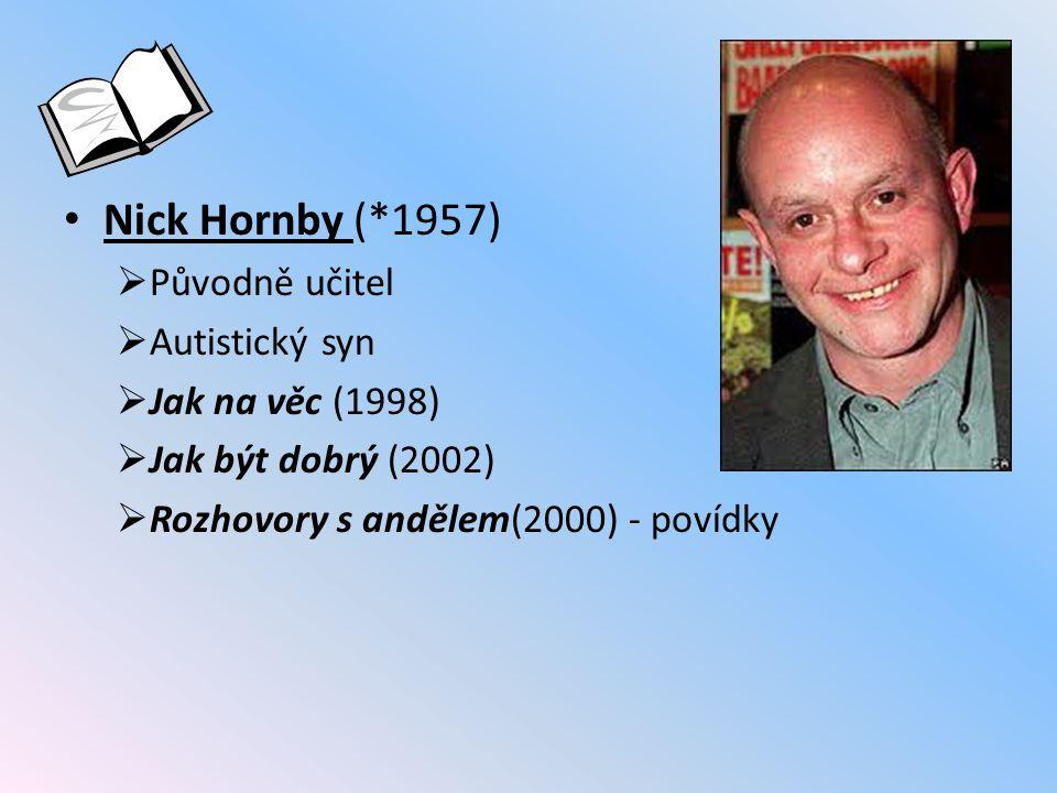 Nick Hornby (*1957) Původně učitel Autistický syn Jak na věc (1998)