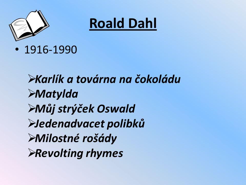 Roald Dahl 1916-1990 Karlík a továrna na čokoládu Matylda