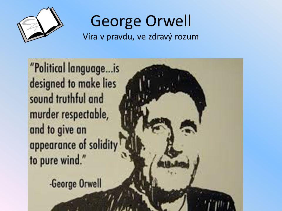 George Orwell Víra v pravdu, ve zdravý rozum