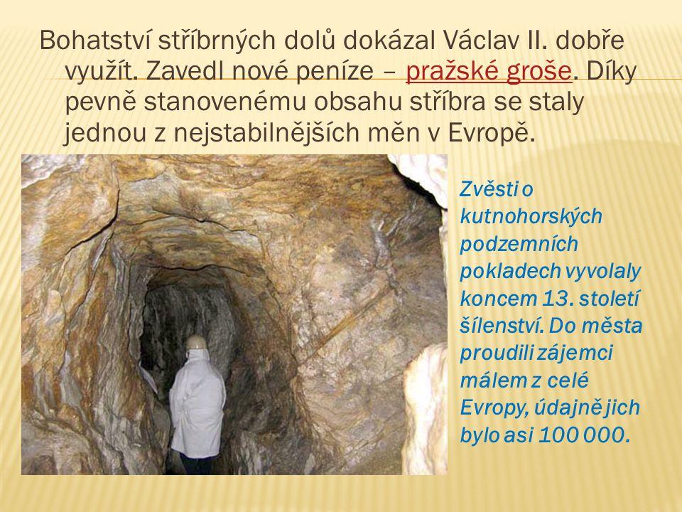 Bohatství stříbrných dolů dokázal Václav II. dobře využít