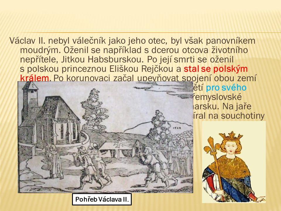 Václav II. nebyl válečník jako jeho otec, byl však panovníkem moudrým