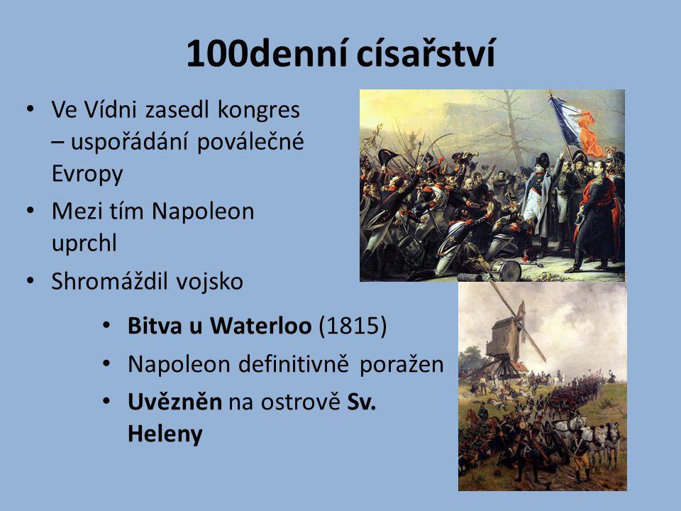 100denní císařství Ve Vídni zasedl kongres – uspořádání poválečné Evropy. Mezi tím Napoleon uprchl.