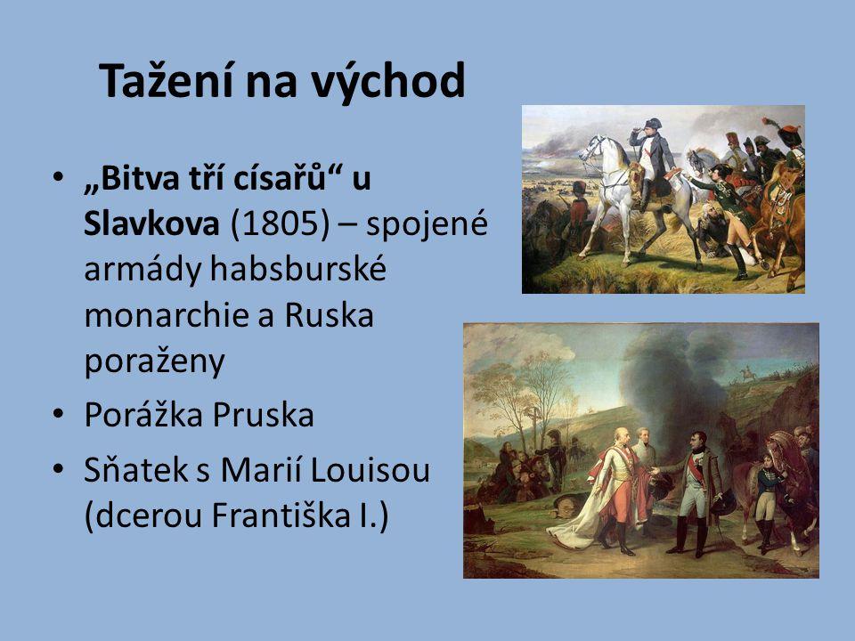 """Tažení na východ """"Bitva tří císařů u Slavkova (1805) – spojené armády habsburské monarchie a Ruska poraženy."""