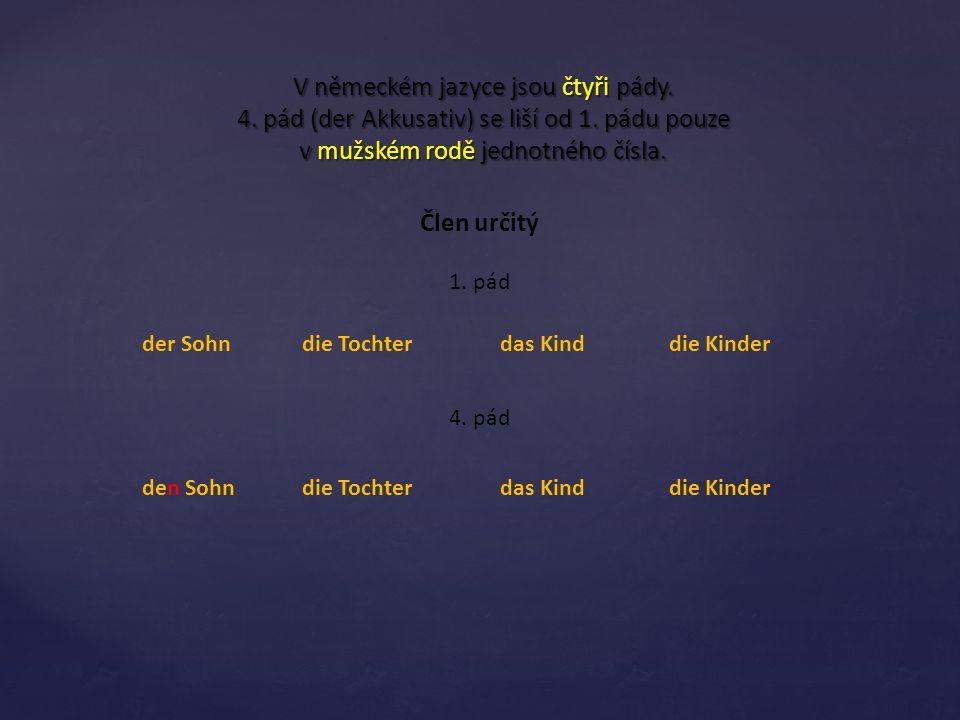 V německém jazyce jsou čtyři pády. 4. pád (der Akkusativ) se liší od 1
