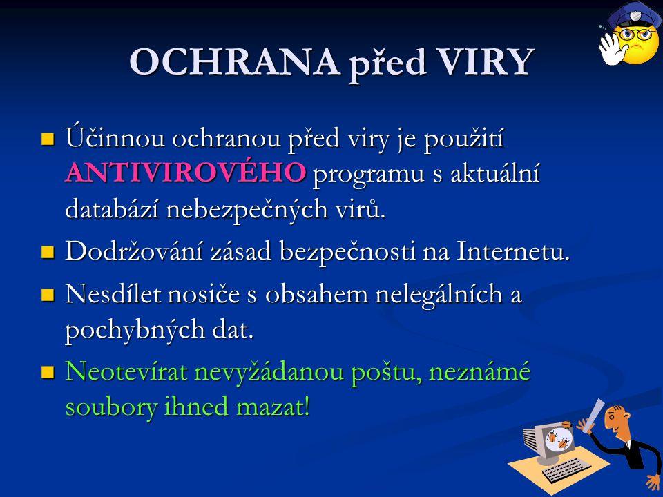 OCHRANA před VIRY Účinnou ochranou před viry je použití ANTIVIROVÉHO programu s aktuální databází nebezpečných virů.