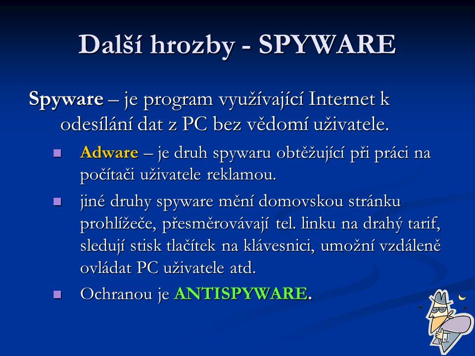 Další hrozby - SPYWARE Spyware – je program využívající Internet k odesílání dat z PC bez vědomí uživatele.