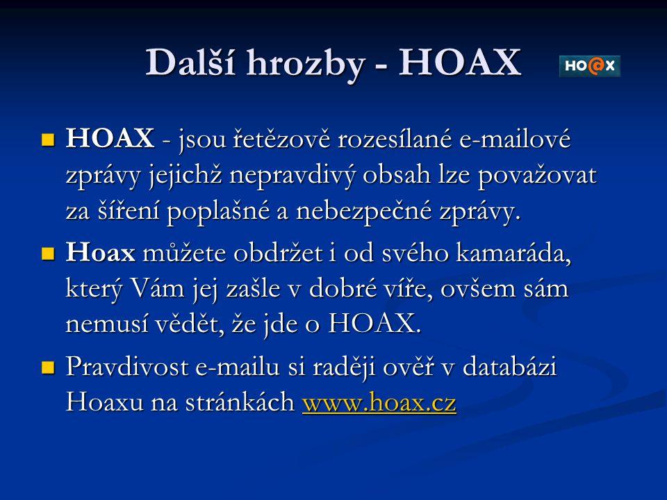 Další hrozby - HOAX HOAX - jsou řetězově rozesílané e-mailové zprávy jejichž nepravdivý obsah lze považovat za šíření poplašné a nebezpečné zprávy.