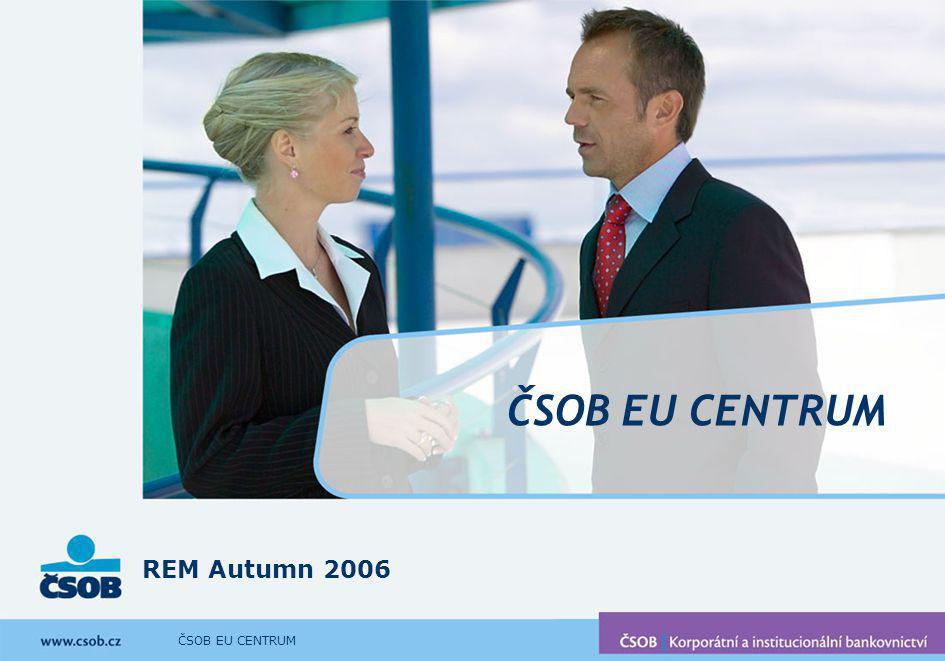 ČSOB EU CENTRUM REM Autumn 2006 ČSOB EU CENTRUM