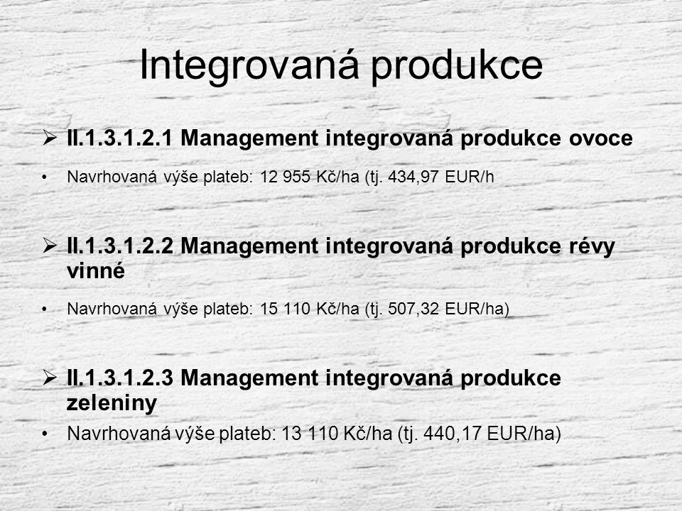 Integrovaná produkce II.1.3.1.2.1 Management integrovaná produkce ovoce. Navrhovaná výše plateb: 12 955 Kč/ha (tj. 434,97 EUR/h.