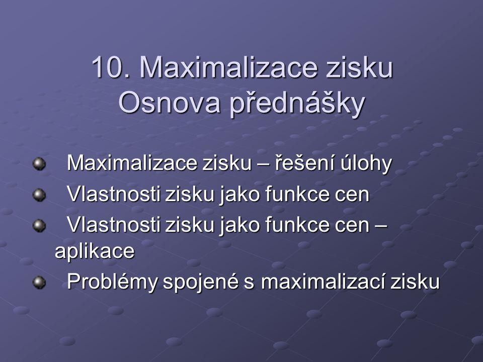 10. Maximalizace zisku Osnova přednášky