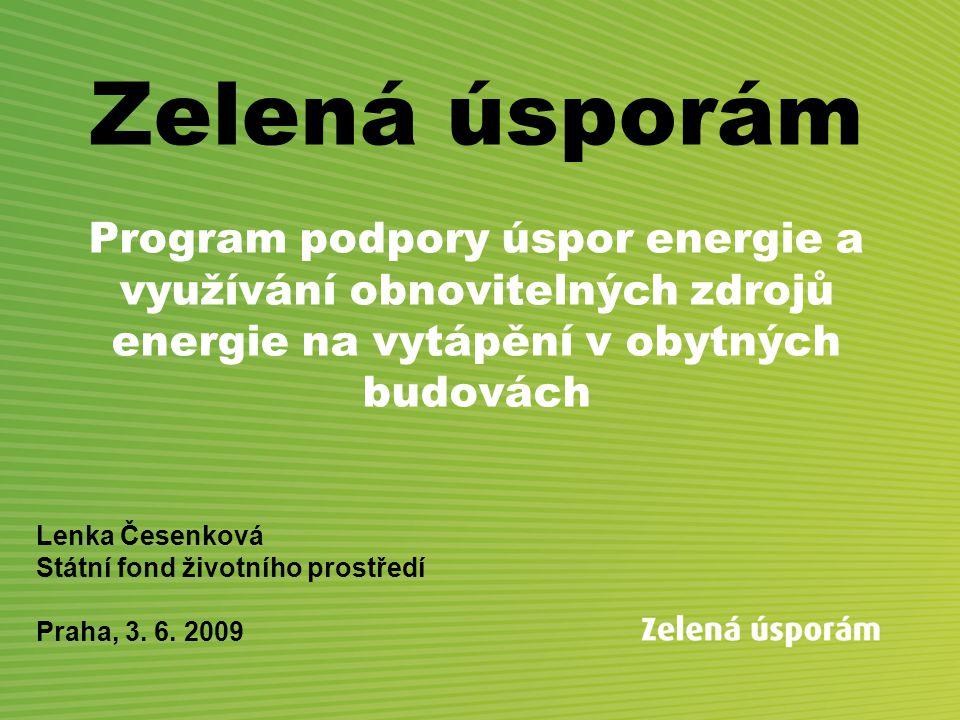 Zelená úsporám Program podpory úspor energie a využívání obnovitelných zdrojů energie na vytápění v obytných budovách