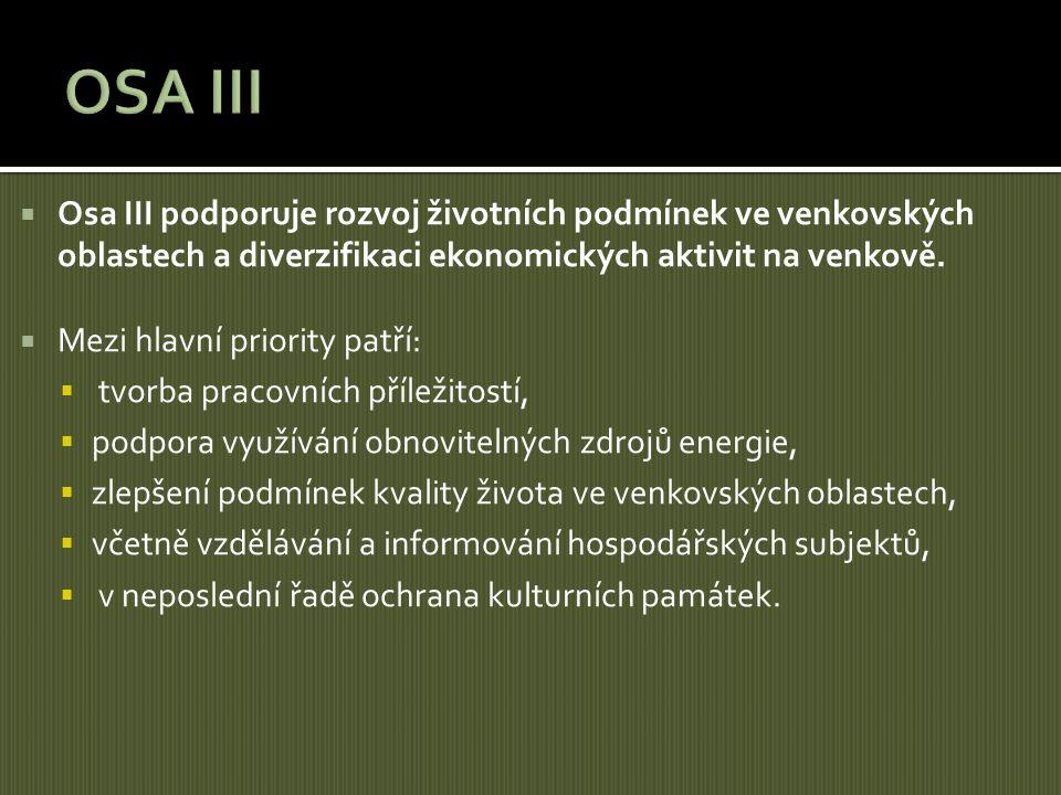 OSA III Osa III podporuje rozvoj životních podmínek ve venkovských oblastech a diverzifikaci ekonomických aktivit na venkově.