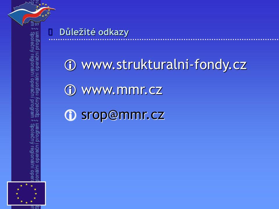 î Důležité odkazy www.strukturalni-fondy.cz www.mmr.cz srop@mmr.cz