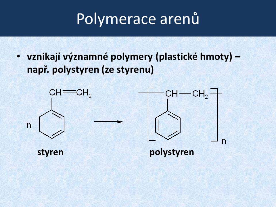 Polymerace arenů vznikají významné polymery (plastické hmoty) – např. polystyren (ze styrenu) styren.