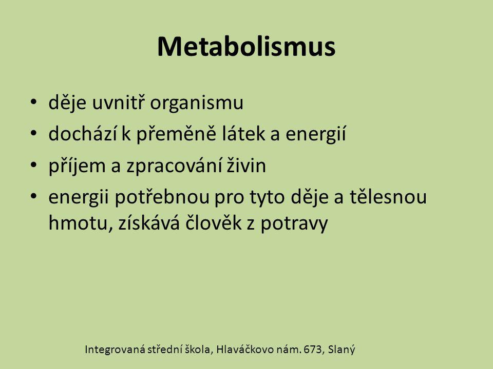 Metabolismus děje uvnitř organismu dochází k přeměně látek a energií