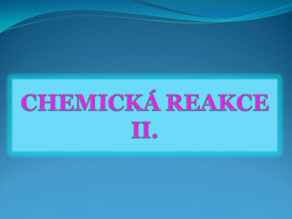 CHEMICKÁ REAKCE II.