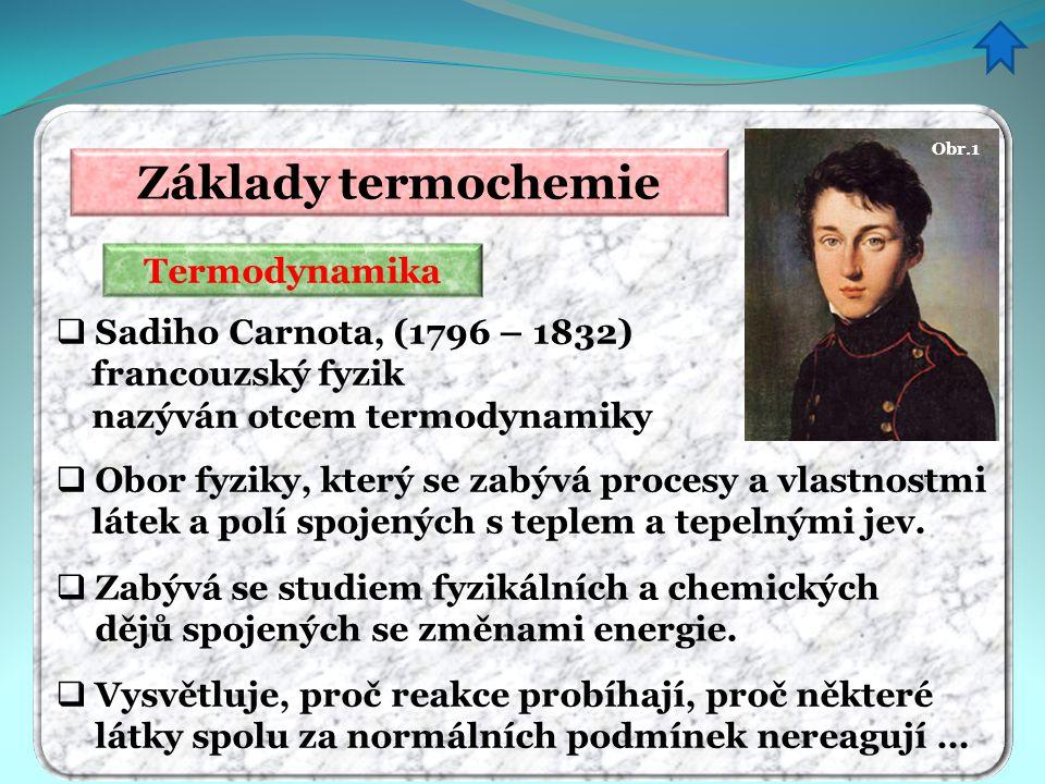 Základy termochemie Termodynamika Sadiho Carnota, (1796 – 1832)
