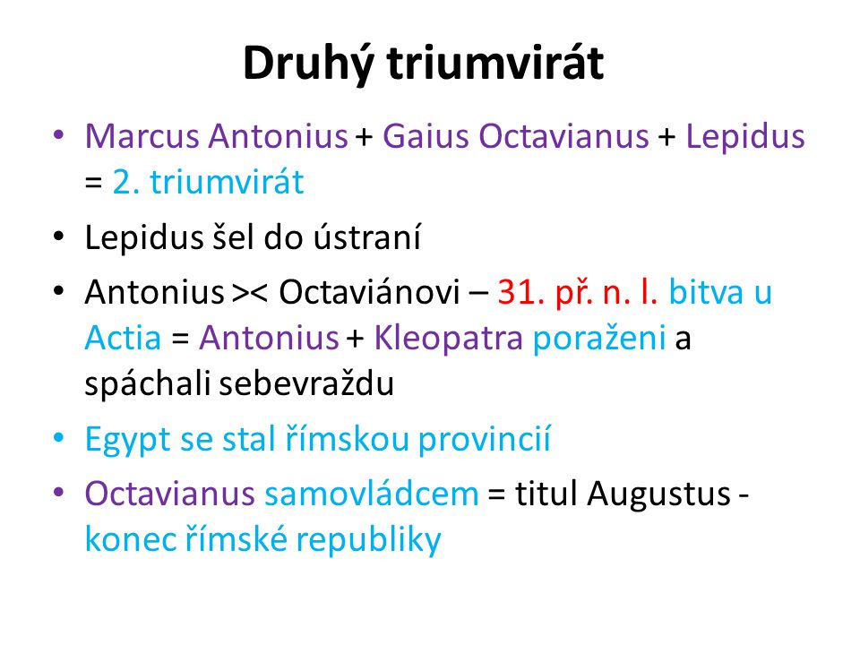 Druhý triumvirát Marcus Antonius + Gaius Octavianus + Lepidus = 2. triumvirát. Lepidus šel do ústraní.