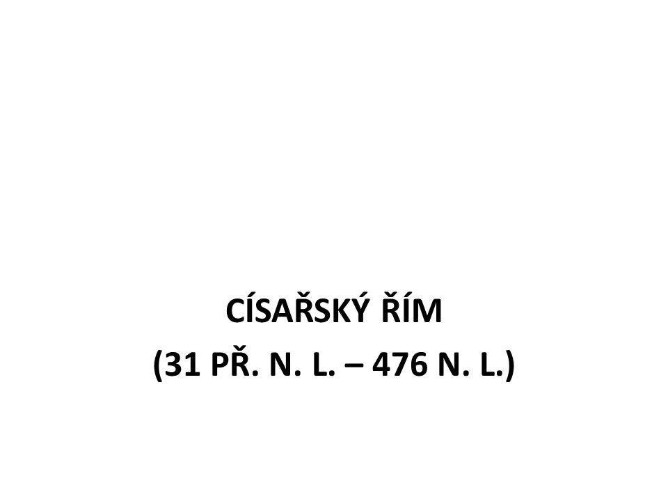CÍSAŘSKÝ ŘÍM (31 PŘ. N. L. – 476 N. L.)