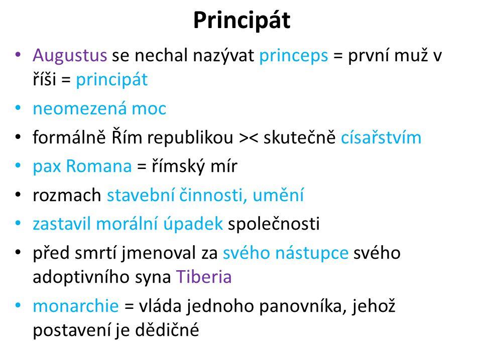 Principát Augustus se nechal nazývat princeps = první muž v říši = principát. neomezená moc. formálně Řím republikou >< skutečně císařstvím.