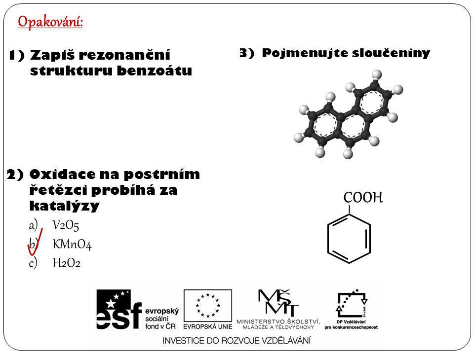 Opakování: COOH – V2O5 KMnO4 H2O2 Zapiš rezonanční strukturu benzoátu