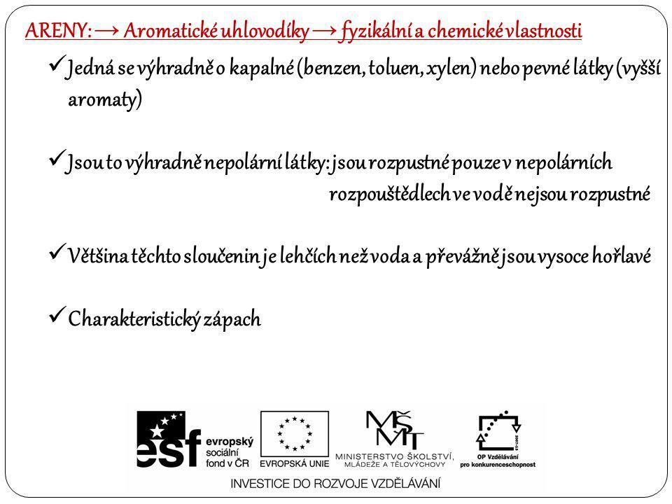 ARENY: → Aromatické uhlovodíky → fyzikální a chemické vlastnosti
