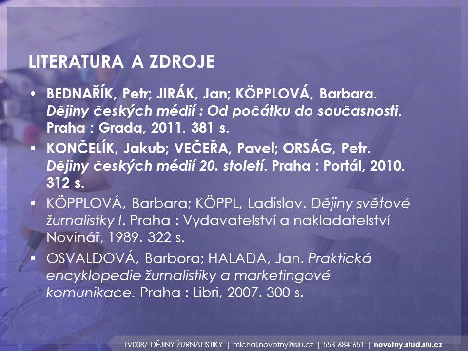 LITERATURA A ZDROJE BEDNAŘÍK, Petr; JIRÁK, Jan; KÖPPLOVÁ, Barbara. Dějiny českých médií : Od počátku do současnosti. Praha : Grada, 2011. 381 s.
