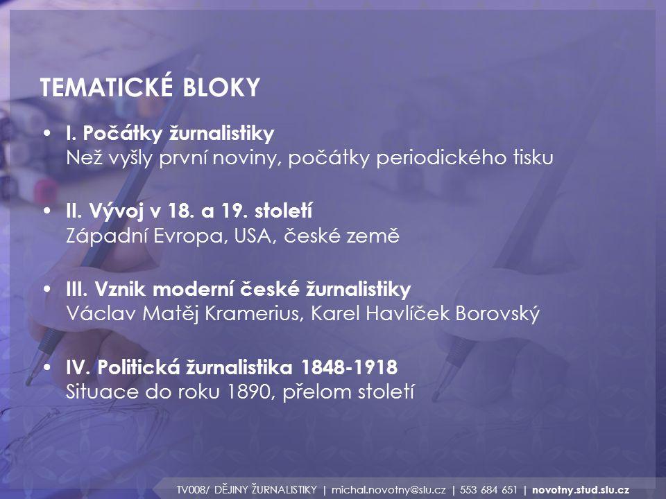 TEMATICKÉ BLOKY I. Počátky žurnalistiky Než vyšly první noviny, počátky periodického tisku.