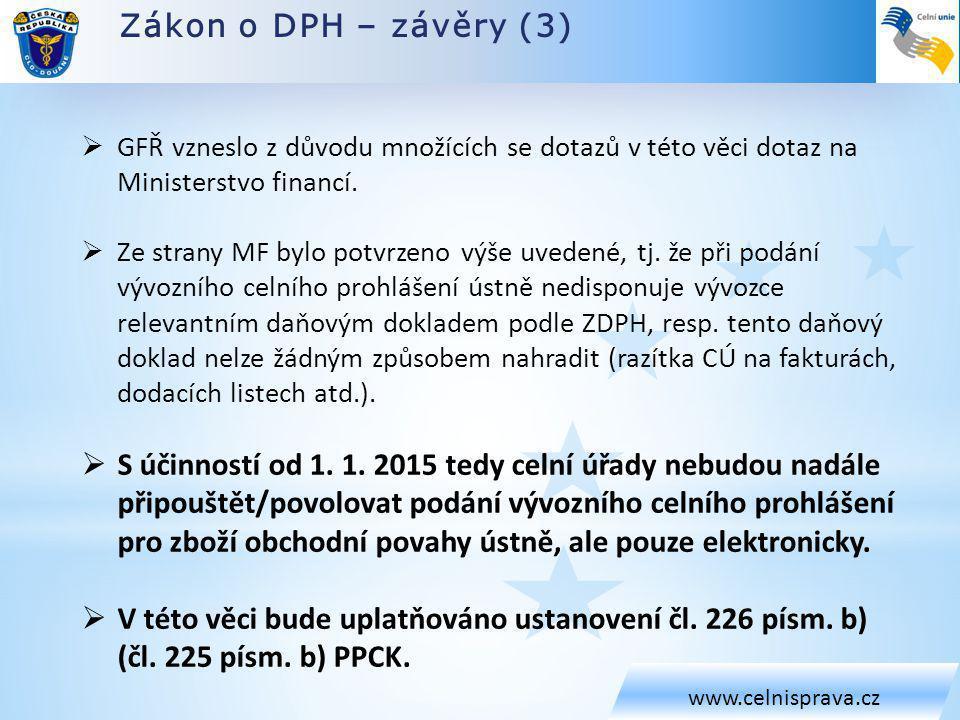 Zákon o DPH – závěry (3) www.celnisprava.cz. GFŘ vzneslo z důvodu množících se dotazů v této věci dotaz na Ministerstvo financí.