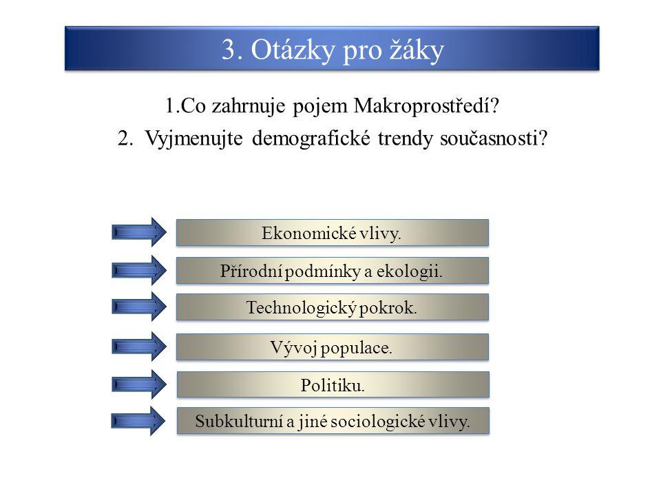 3. Otázky pro žáky 1.Co zahrnuje pojem Makroprostředí