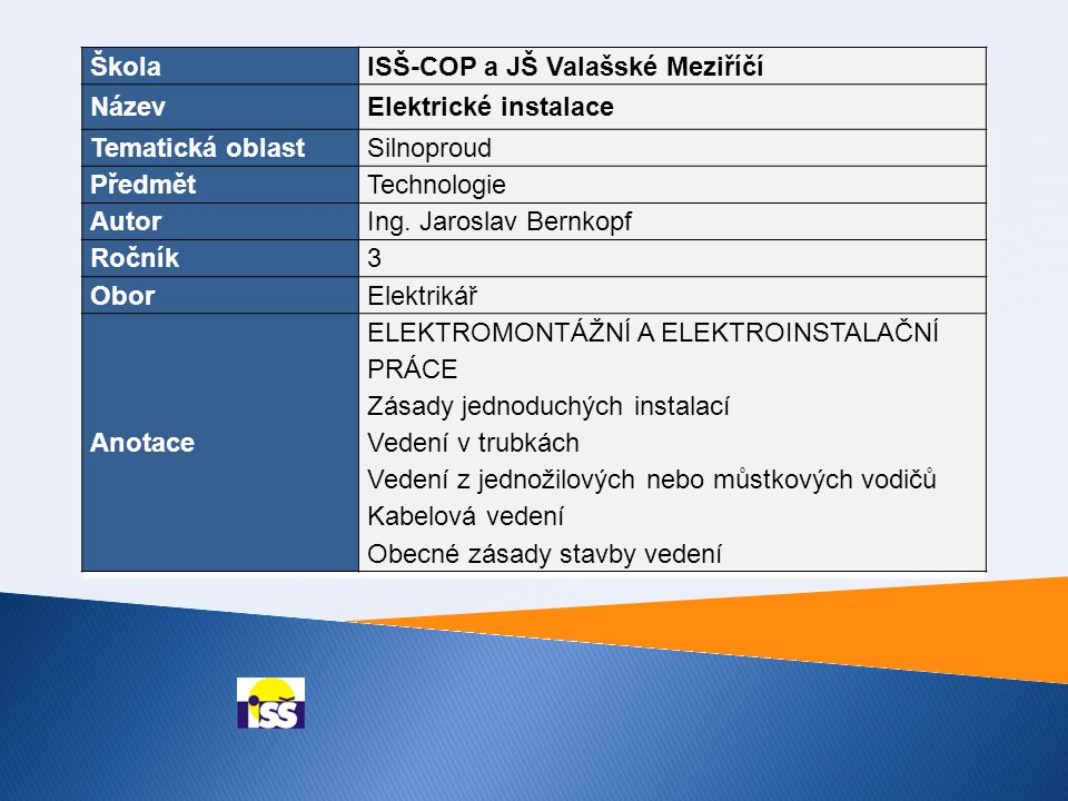 Škola ISŠ-COP a JŠ Valašské Meziříčí. Název. Elektrické instalace. Tematická oblast. Silnoproud.