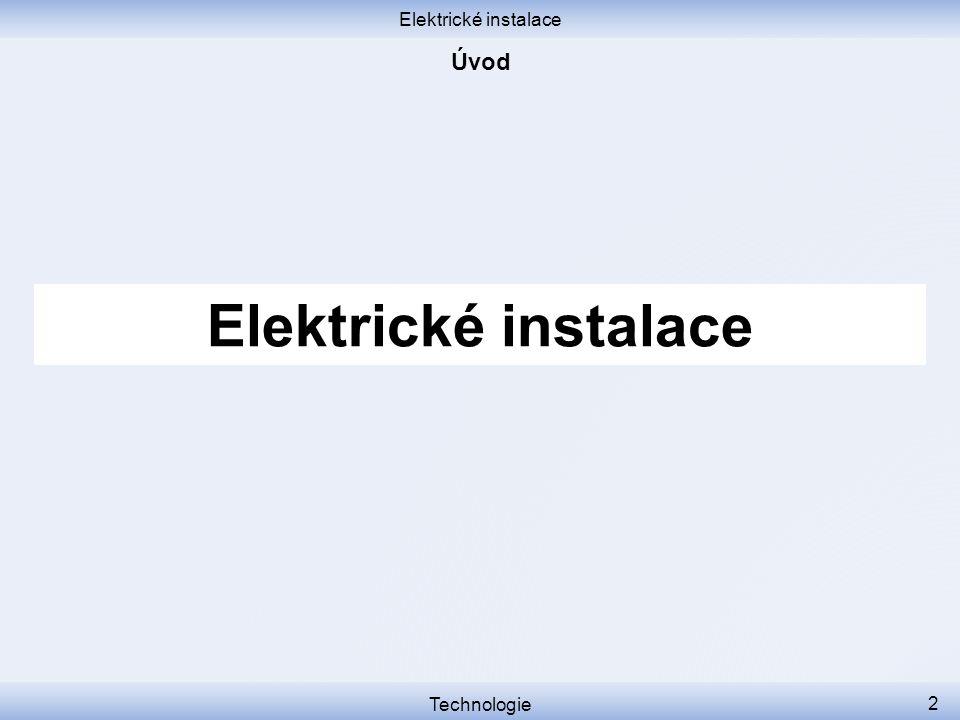 Elektrické instalace Úvod Elektrické instalace Technologie