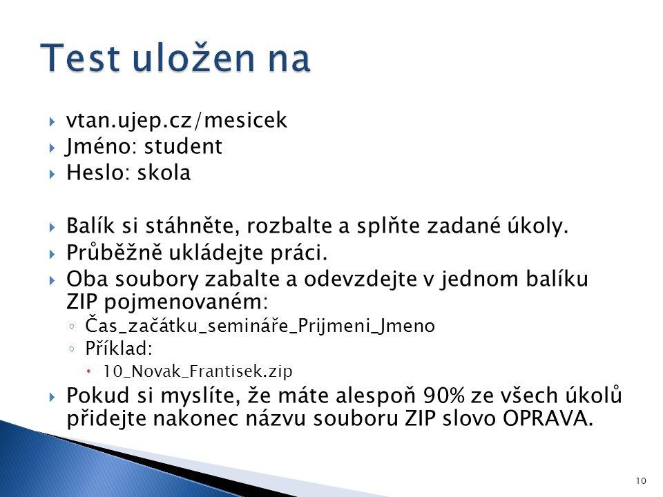 Test uložen na vtan.ujep.cz/mesicek Jméno: student Heslo: skola