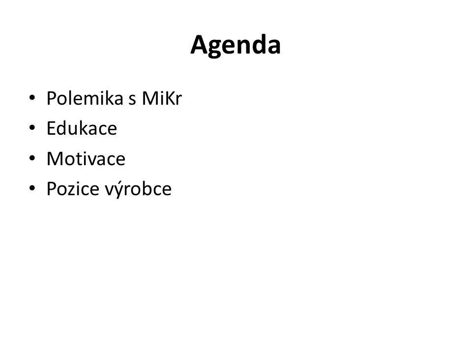 Agenda Polemika s MiKr Edukace Motivace Pozice výrobce