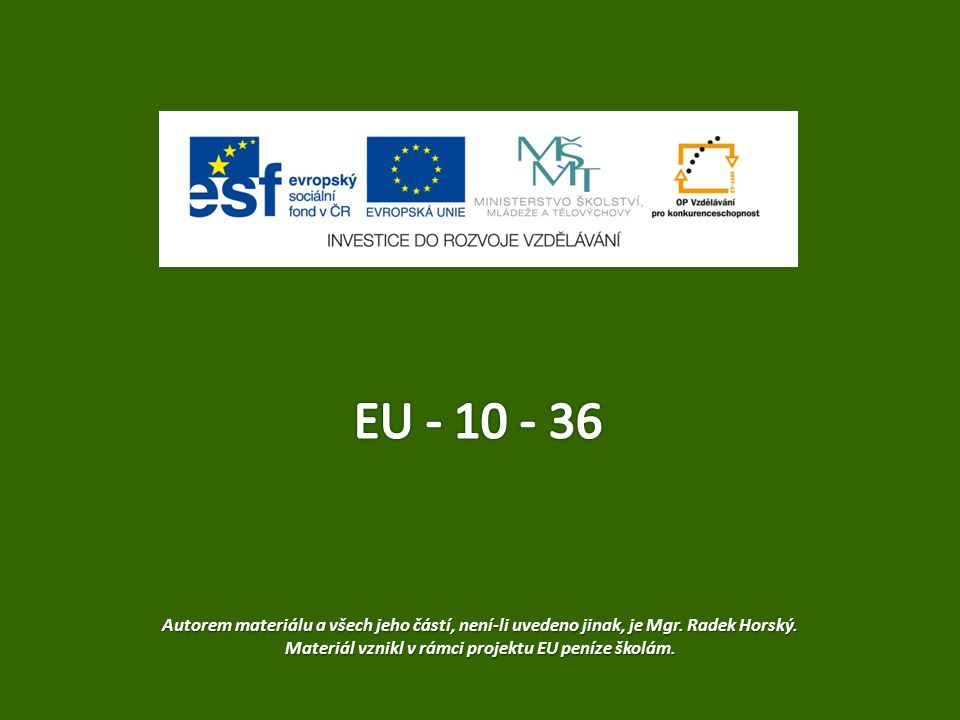 EU - 10 - 36 Autorem materiálu a všech jeho částí, není-li uvedeno jinak, je Mgr.