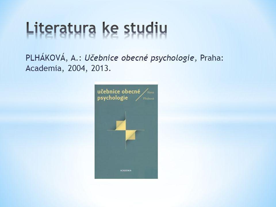 Literatura ke studiu PLHÁKOVÁ, A.: Učebnice obecné psychologie, Praha: Academia, 2004, 2013.