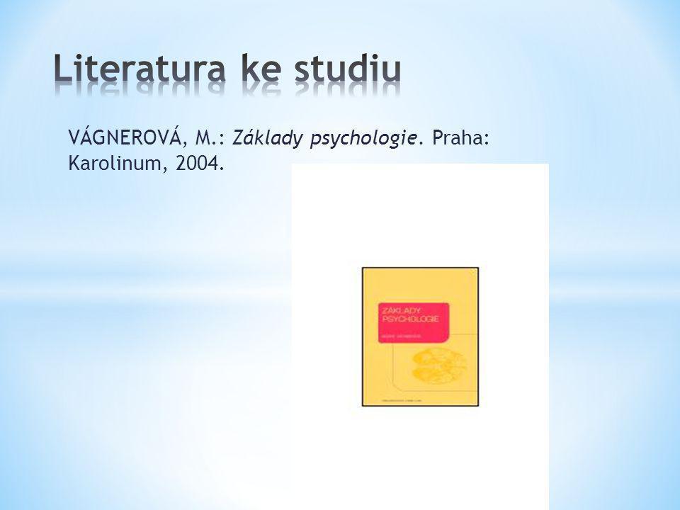 VÁGNEROVÁ, M.: Základy psychologie. Praha: Karolinum, 2004.