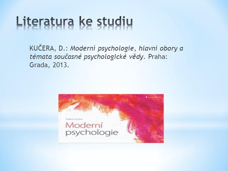 Literatura ke studiu KUČERA, D.: Moderní psychologie, hlavní obory a témata současné psychologické vědy.
