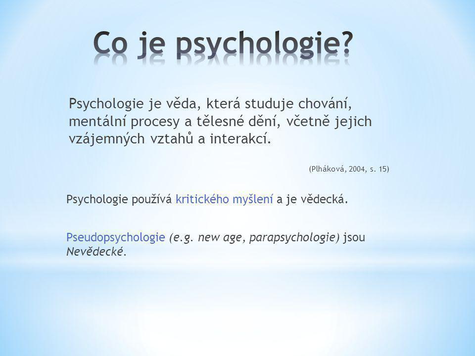 Co je psychologie Psychologie je věda, která studuje chování, mentální procesy a tělesné dění, včetně jejich vzájemných vztahů a interakcí.