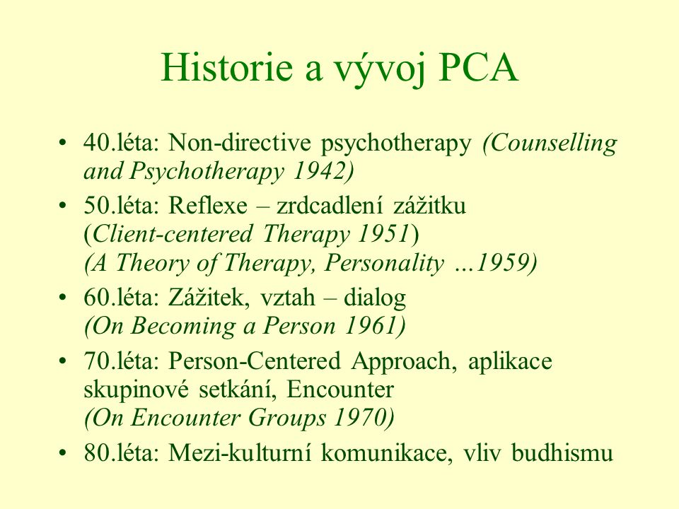 Historie a vývoj PCA 40.léta: Non-directive psychotherapy (Counselling and Psychotherapy 1942)