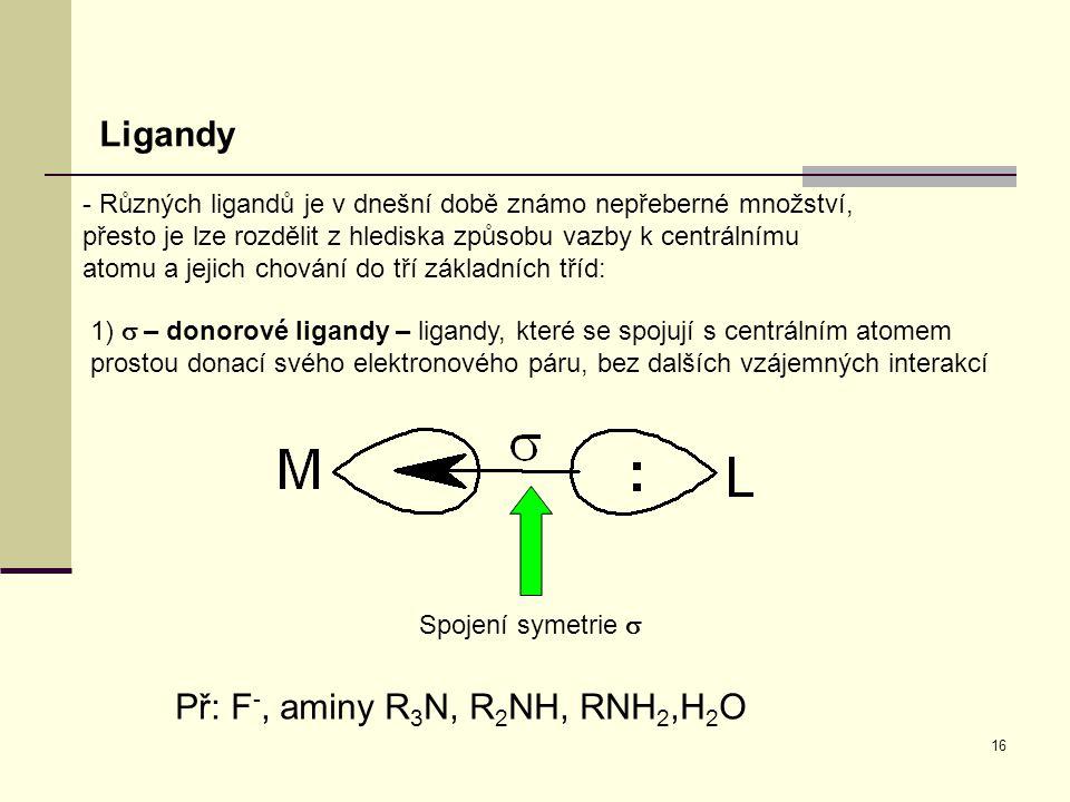 Př: F-, aminy R3N, R2NH, RNH2,H2O