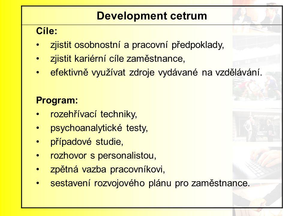 Development cetrum Cíle: zjistit osobnostní a pracovní předpoklady,